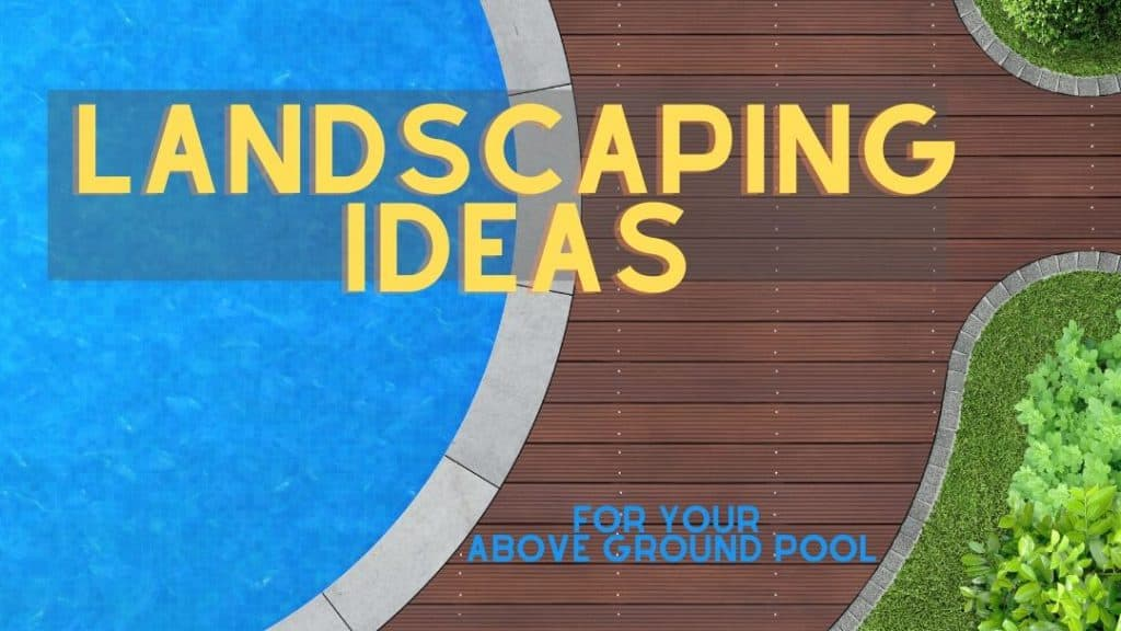 Landscaping Ideas for Your Above Ground Pool